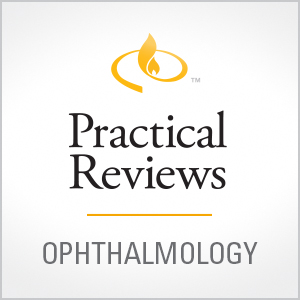 Practical Reviews in Ophthalmology