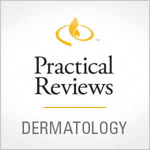 Practical Reviews in Dermatology